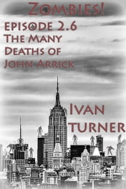 Zombies! Episode 2.6: The Many Deaths of John Arrick ebook by Ivan Turner