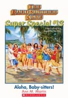 The Baby-Sitters Club Super Special #13: Aloha, Baby-Sitters! ebook by Ann M. Martin