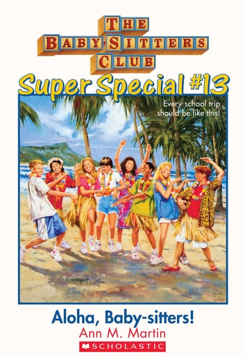 The Baby-Sitters Club Super Special #13: Aloha, Baby-Sitters! ebooks by Ann M. Martin