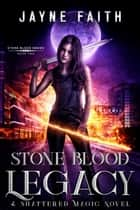 Stone Blood Legacy - A Fae Urban Fantasy ebook by Jayne Faith