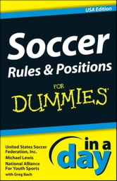 Soccer Rules and Positions In A Day For Dummies ebook by Michael Lewis,United States Soccer Federation, Inc.