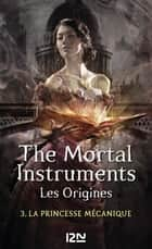The Mortal Instruments, Les origines - tome 3 - Clockwork Princess eBook by Cassandra CLARE, Julie LAFON