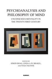 Psychoanalysis and Philosophy of Mind - Unconscious Mentality in the Twenty-first Century ebook by Simon Boag,Linda A. W. Brakel,Vesa Talvitie