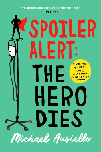 Spoiler Alert: The Hero Dies - A Memoir of Love, Loss, and Other Four-Letter Words ebook by Michael Ausiello