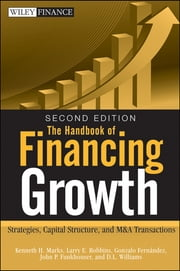 The Handbook of Financing Growth - Strategies, Capital Structure, and M&A Transactions ebook by Kenneth H. Marks,Larry E. Robbins,Gonzalo Fernandez,John P. Funkhouser,D.L. Williams