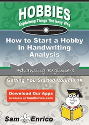 How to Start a Hobby in Handwriting Analysis ebook by Heidi Fox,Sam Enrico