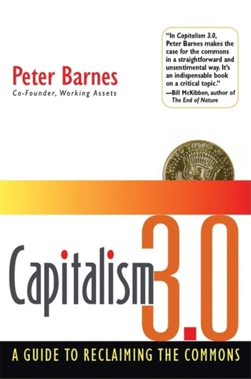 Capitalism 3.0 - A Guide to Reclaiming the Commons ebook by Peter Barnes