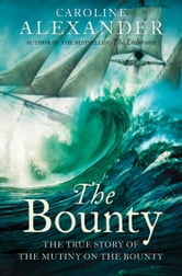 The Bounty: The True Story of the Mutiny on the Bounty (text only) ebook by Caroline Alexander