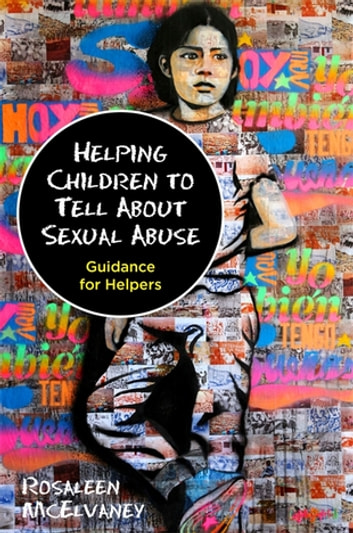 Helping Children to Tell About Sexual Abuse - Guidance for Helpers ebook by Rosaleen McElvaney