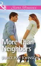 More Than Neighbors (Mills & Boon Superromance) ebook by Janice Kay Johnson