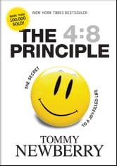 The 4:8 Principle - The Secret to a Joy-Filled Life ebook by Tommy Newberry