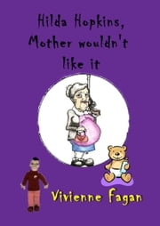 Hilda Hopkins, Mother Wouldn't Like It #8 ebook by Vivienne Fagan