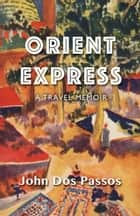 Orient Express - A Travel Memoir ebook by John Dos Passos