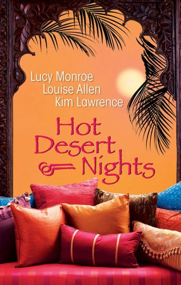 Hot Desert Nights - 3 Book Box Set ebook by Louise Allen,Kim Lawrence,Lucy Monroe
