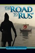 The Road to Rus' ebook by Michael Hnatyshyn