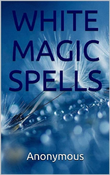 White Magic Spells ebook by Anonymous