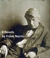 Frank Norris: Eight Novels ebook by Frank Norris