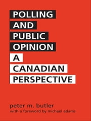 Polling and Public Opinion - A Canadian Perspective ebook by Peter Marshall  Butler