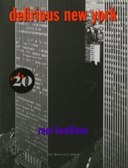 Delirious New York - A Retroactive Manifesto for Manhattan ebook by Rem Koolhaas