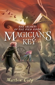 The Secrets of the Pied Piper 2: The Magician's Key ebook by Matthew Cody