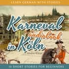 Learn German with Stories: Karneval in Köln - 10 Short Stories for Beginners audiobook by André Klein