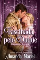 Fascinada pelo Duque ebook by Amanda Mariel