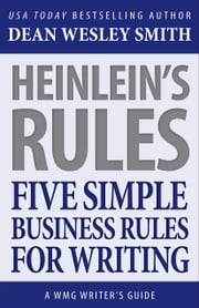 Heinlein's Rules - Five Simple Business Rules for Writing ebook by Dean Wesley Smith