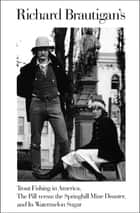 Trout Fishing in America, The Pill versus the Springhill Mine Disaster, and In Watermelon Sugar ebook by Richard Brautigan