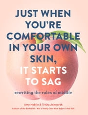 Just When You're Comfortable in Your Own Skin, It Starts to Sag ebook by Amy Nobile, Trisha Ashworth