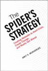 The Spider's Strategy - Creating Networks to Avert Crisis, Create Change, and Really Get Ahead ebook by Amit S. Mukherjee