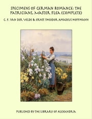 Specimens of German Romance: The Patricians, Master Flea (Complete) ebook by C. F. van der Velde