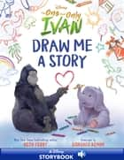 Disney The One and Only Ivan: Draw Me a Story ebook by