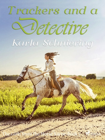 The Girls from the Horse Farm 7 - Trackers and a Detective ebook by Karla Schniering
