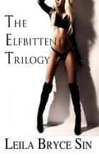 The Elfbitten Trilogy ebook by Leila Bryce Sin