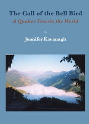 Call of the Bell Bird - A Quaker travels the world ebook by Jennifer Kavanagh