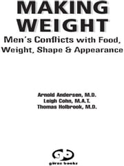 Making Weight - Men's Conflicts with Food, Weight, Shape and Appearance ebook by M.D. Arnold Andersen,Leigh Cohn, M.A.T.,M.D. Tom Holbrook