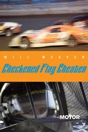 Checkered Flag Cheater - A Motor Novel ebook by Will Weaver