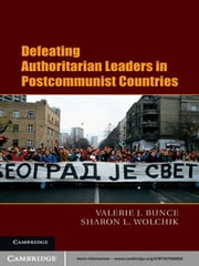 Defeating Authoritarian Leaders in Postcommunist Countries ebook by Valerie J. Bunce,Sharon L. Wolchik