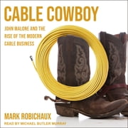 Cable Cowboy - John Malone and the Rise of the Modern Cable Business audiobook by Mark Robichaux