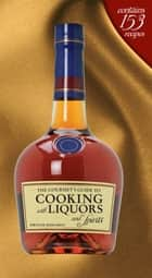 The Gourmet's Guide to Cooking with Liquors and Spirits ebook by Dwayne Ridgaway