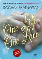 One Life, One Love ebook by Rochak Bhatnagar
