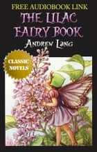 THE LILAC FAIRY BOOK Classic Novels: New Illustrated [Free Audio Links] ebook by Andrew Lang