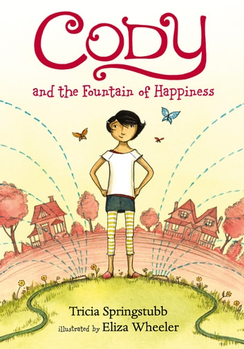 Cody and the Fountain of Happiness ebook by Tricia Springstubb