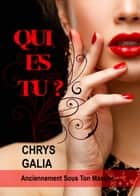 Qui es-tu ? eBook by Chrys Galia