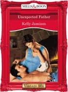 Unexpected Father (Mills & Boon Vintage Desire) ebook by Kelly Jamison