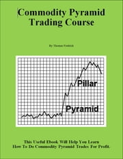 Commodity Pyramid Trading Course ebook by Thomas Fredrick