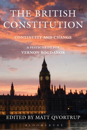 The British Constitution: Continuity and Change - A Festschrift for Vernon Bogdanor ebook by