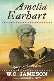 Amelia Earhart - Beyond the Grave ebook by W.C. Jameson,Gregory A. Feith