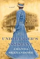The Undertaker's Assistant - A Captivating Post-Civil War Era Novel of Southern Historical Fiction ebook by Amanda Skenandore