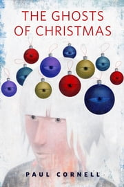 The Ghosts of Christmas - A Tor.Com Original ebook by Paul Cornell